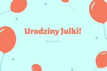 Urodziny Julki.